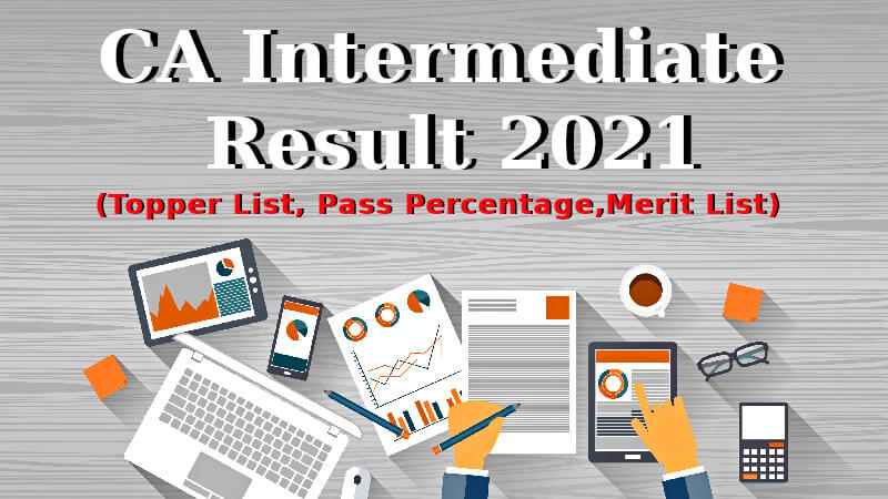ICAI Declared CA Intermediate Result For Jan 2021, Check Topper List,  Merit List, and Pass Percentage