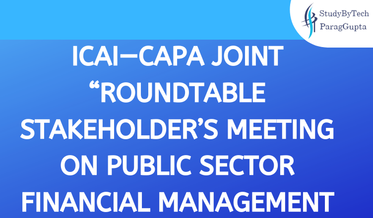 "ICAI—CAPA JOINT ""ROUNDTABLE STAKEHOLDER'S MEETING ON PUBLIC SECTOR FINANCIAL MANAGEMENT"