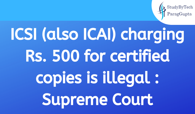 ICSI (also ICAI) charging Rs. 500 for certified copies is illegal : Supreme Court