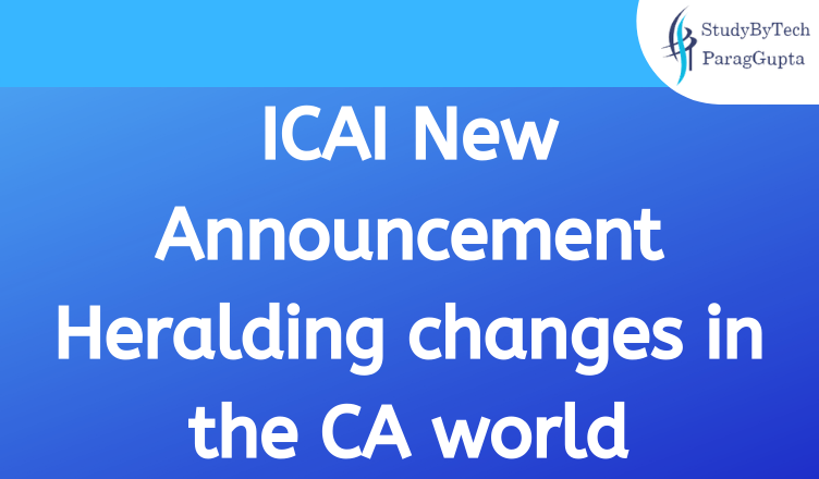 ICAI New Announcement Heralding changes in the CA world