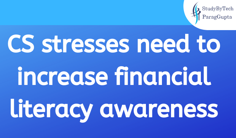 CS stresses need to increase financial literacy awareness