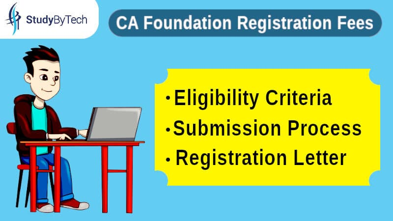 What is the CA Foundation Registration Fees, Eligibility, and Submission Process?