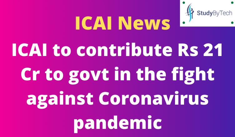 ICAI to contribute Rs 21 Cr to govt in the fight against Coronavirus pandemic | ICAI News