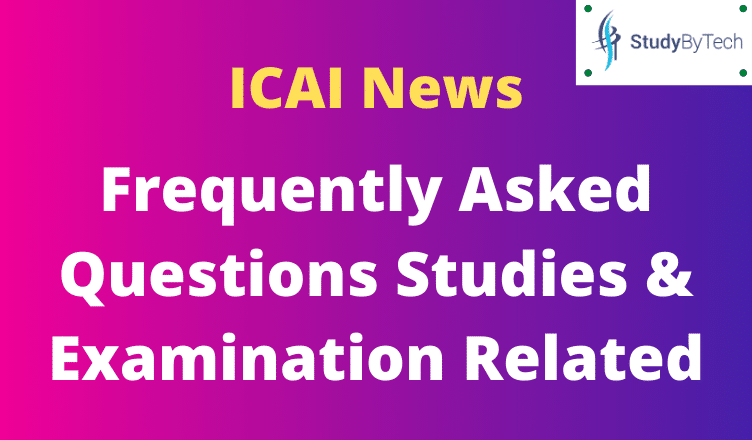 Frequently Asked Questions Studies & Examination Related | ICAI News