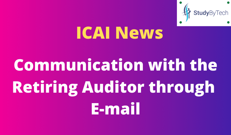 ICAI News: Communication with the Retiring Auditor through E-mail – (01-05-2020)