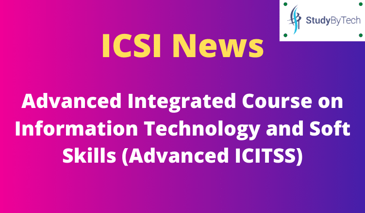 ICAI News: Advanced Integrated Course on Information Technology and Soft Skills (Advanced ICITSS)