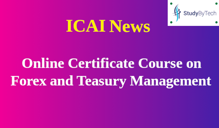 ICAI News: Online Certificate Course on Forex and Treasury Management