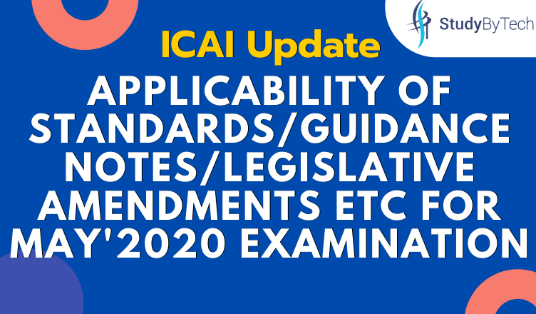 ICAI Update | Applicability of Standards/Guidance notes/Legislative Amendments etc for May'2020 Examination