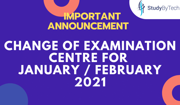 IMPORTANT ANNOUNCEMENT | Change of Examination Centre for January / February 2021