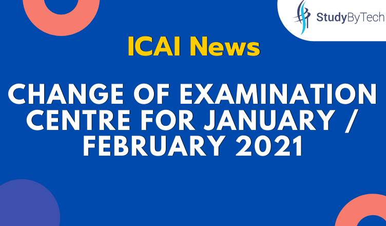 ICAI News | Change of Examination Centre for January / February 2021