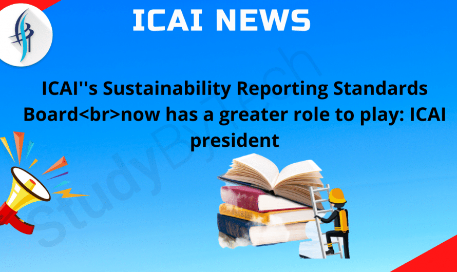 """ICAI""""s Sustainability Reporting Standards Board now has a greater role to play: ICAI president"""