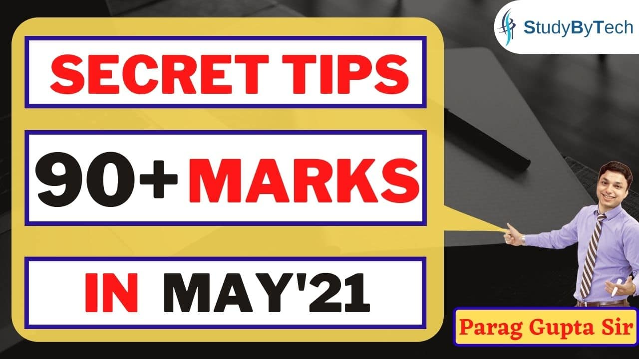 Secret Tips to score 90+ marks in May'21