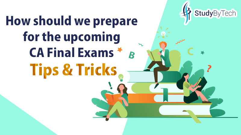 How should we prepare for the upcoming CA Final Exams in July  2021