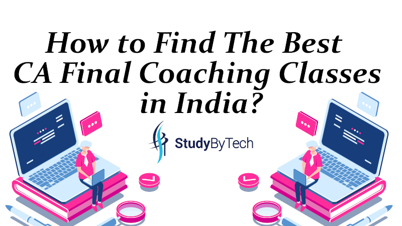 How to Find The Best CA Final Coaching Classes in India?