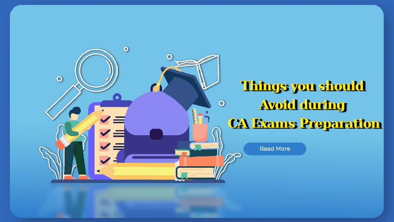Things you should avoid during CA Exams Preparation.