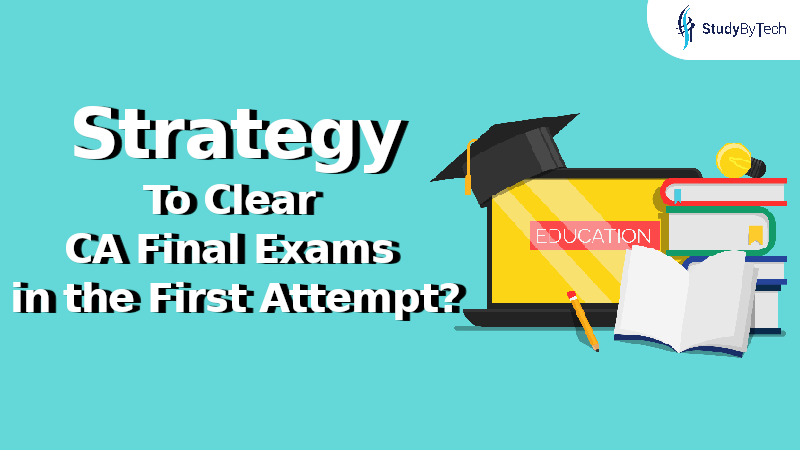 What Should be the Strategy to Clear CA Final Exams July 2021 in the first attempt?