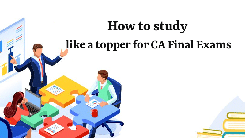 How to Study like a Topper for CA Final Exams