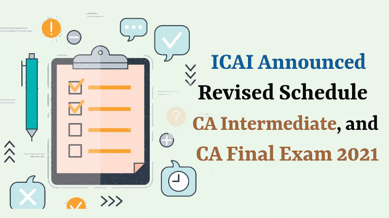 Revised Schedule Announced by ICAI for CA Intermediate, and CA Final Examinations 2021