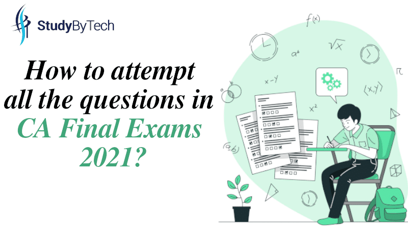 How to attempt all the questions in CA Final Exams 2021?